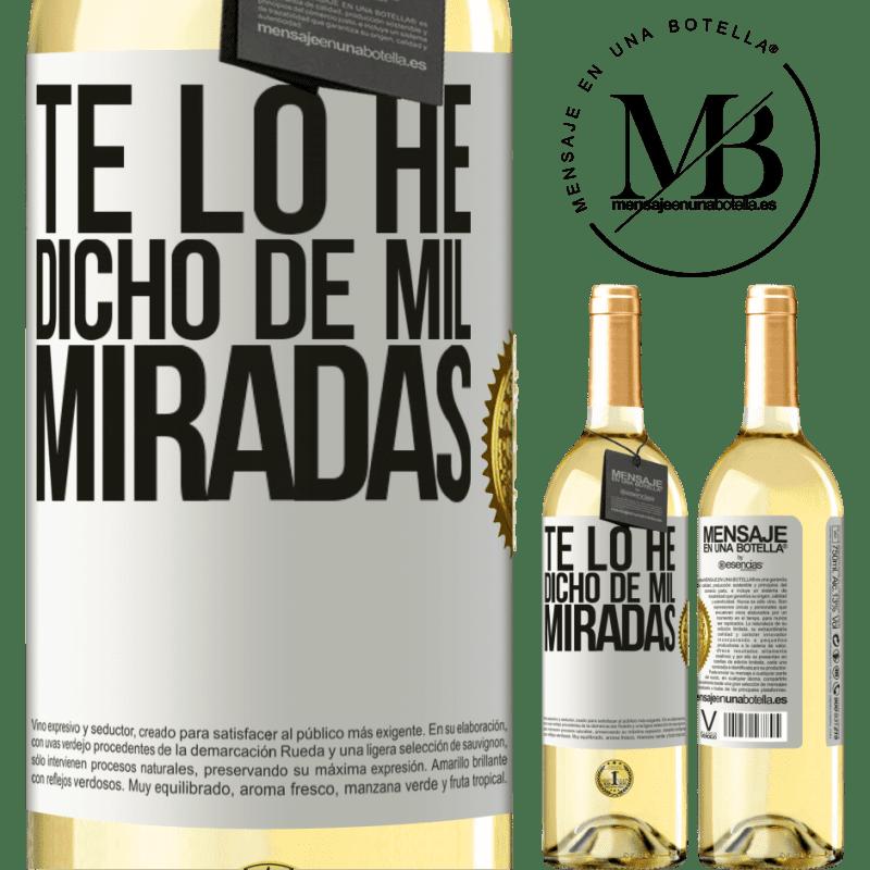 24,95 € Envío gratis | Vino Blanco Edición WHITE Te lo he dicho de mil miradas Etiqueta Blanca. Etiqueta personalizable Vino joven Cosecha 2020 Verdejo