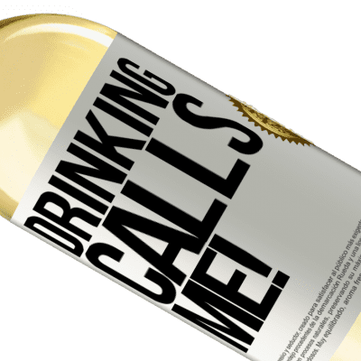 Unique & Personal Expressions. «drinking calls me!» WHITE Edition