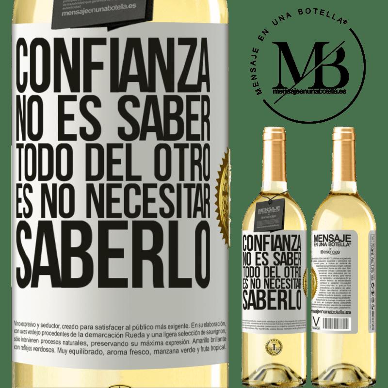 24,95 € Envío gratis   Vino Blanco Edición WHITE Confianza no es saber todo del otro. Es no necesitar saberlo Etiqueta Blanca. Etiqueta personalizable Vino joven Cosecha 2020 Verdejo