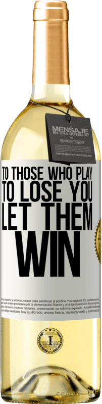 «To those who play to lose you, let them win» WHITE Edition