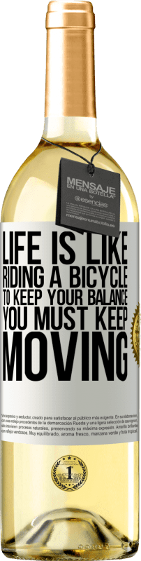 24,95 € Free Shipping | White Wine WHITE Edition Life is like riding a bicycle. To keep your balance you must keep moving White Label. Customizable label Young wine Harvest 2020 Verdejo