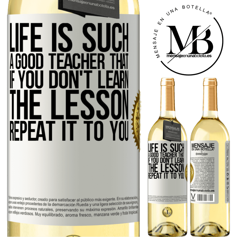24,95 € Free Shipping | White Wine WHITE Edition Life is such a good teacher that if you don't learn the lesson, repeat it to you White Label. Customizable label Young wine Harvest 2020 Verdejo