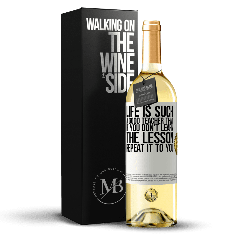 24,95 € Free Shipping   White Wine WHITE Edition Life is such a good teacher that if you don't learn the lesson, repeat it to you White Label. Customizable label Young wine Harvest 2020 Verdejo