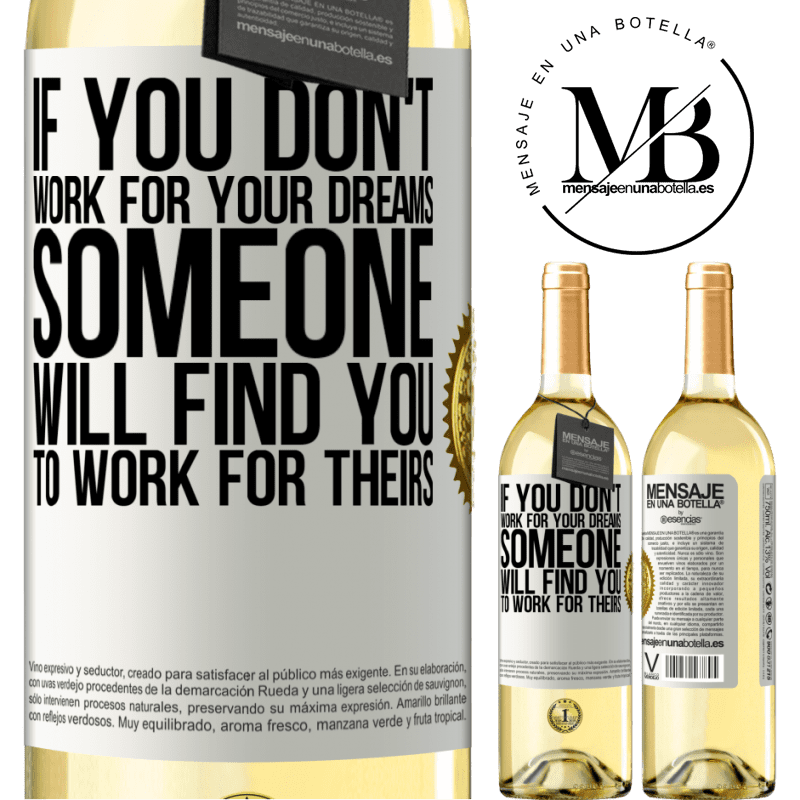 24,95 € Free Shipping | White Wine WHITE Edition If you don't work for your dreams, someone will find you to work for theirs White Label. Customizable label Young wine Harvest 2020 Verdejo