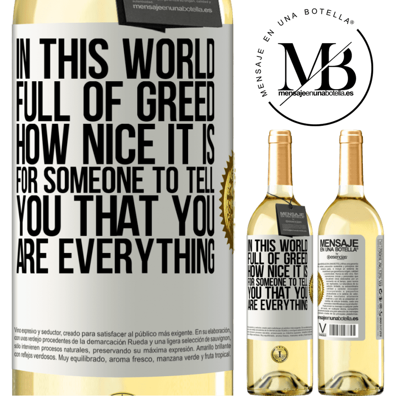 24,95 € Free Shipping | White Wine WHITE Edition In this world full of greed, how nice it is for someone to tell you that you are everything White Label. Customizable label Young wine Harvest 2020 Verdejo