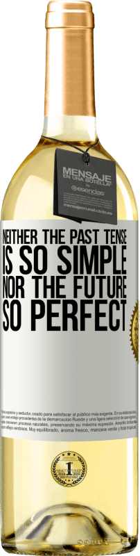 24,95 € Free Shipping | White Wine WHITE Edition Neither the past tense is so simple nor the future so perfect White Label. Customizable label Young wine Harvest 2020 Verdejo
