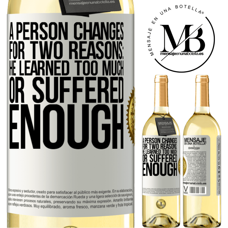 24,95 € Free Shipping | White Wine WHITE Edition A person changes for two reasons: he learned too much or suffered enough White Label. Customizable label Young wine Harvest 2020 Verdejo