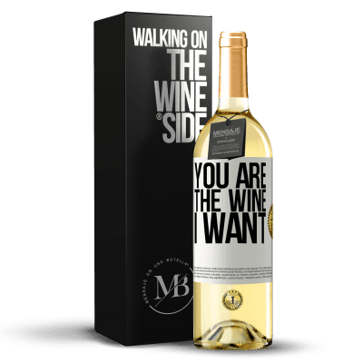 «You are the wine I want» WHITE Edition