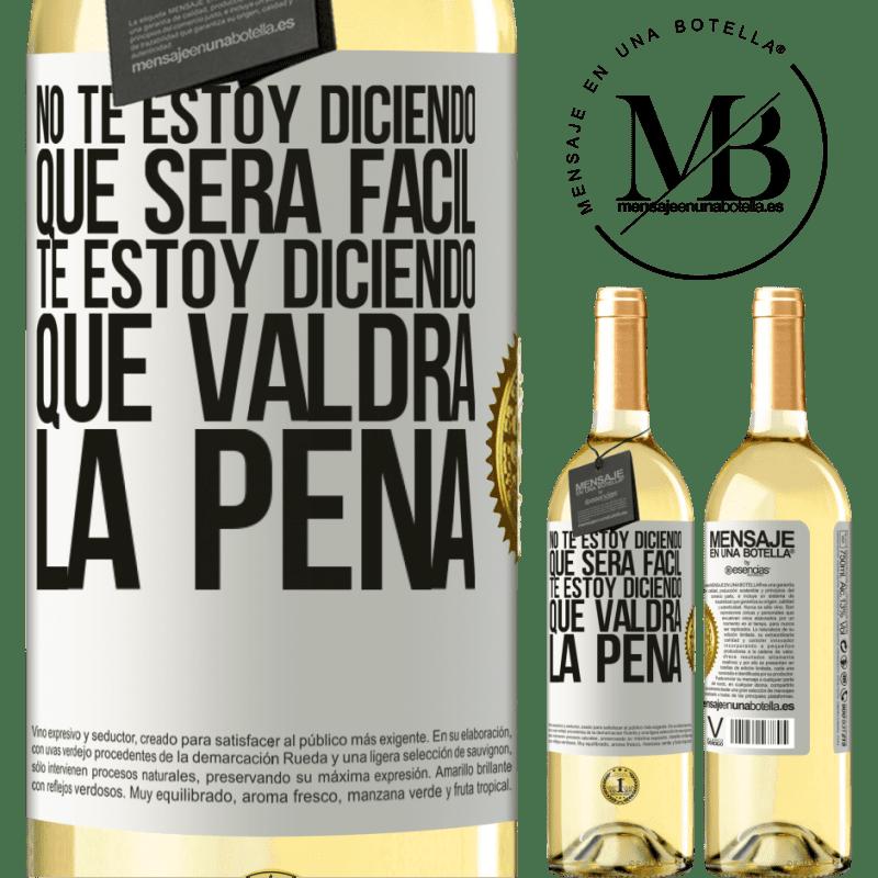 24,95 € Envío gratis   Vino Blanco Edición WHITE No te estoy diciendo que será fácil, te estoy diciendo que valdrá la pena Etiqueta Blanca. Etiqueta personalizable Vino joven Cosecha 2020 Verdejo