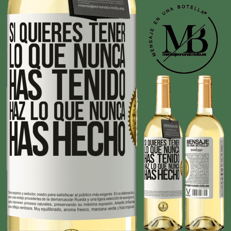 24,95 € Envío gratis | Vino Blanco Edición WHITE Si quieres tener lo que nunca has tenido, haz lo que nunca has hecho Etiqueta Blanca. Etiqueta personalizable Vino joven Cosecha 2020 Verdejo