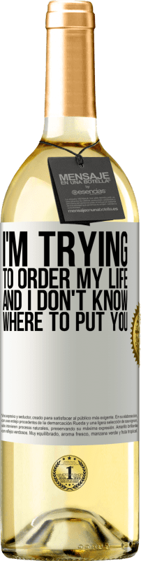 24,95 € Free Shipping   White Wine WHITE Edition I'm trying to order my life, and I don't know where to put you White Label. Customizable label Young wine Harvest 2020 Verdejo