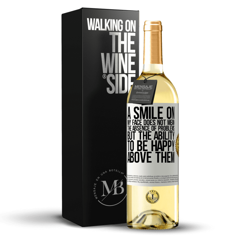 24,95 € Free Shipping   White Wine WHITE Edition A smile on my face does not mean the absence of problems, but the ability to be happy above them White Label. Customizable label Young wine Harvest 2020 Verdejo