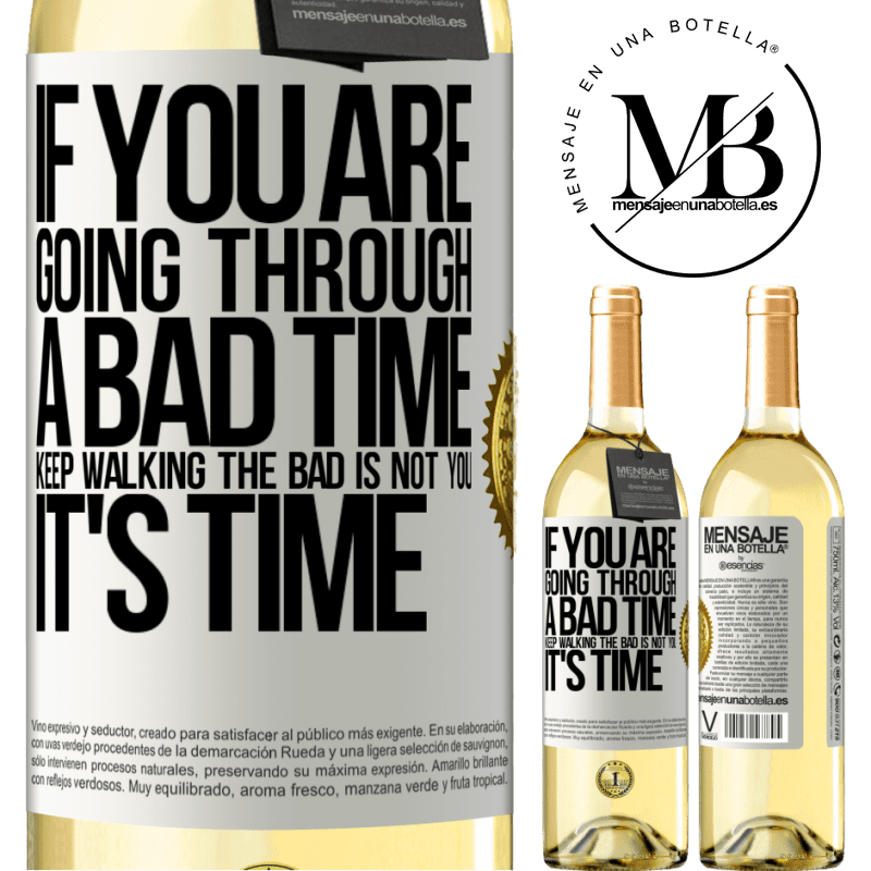 24,95 € Free Shipping   White Wine WHITE Edition If you are going through a bad time, keep walking. The bad is not you, it's time White Label. Customizable label Young wine Harvest 2020 Verdejo