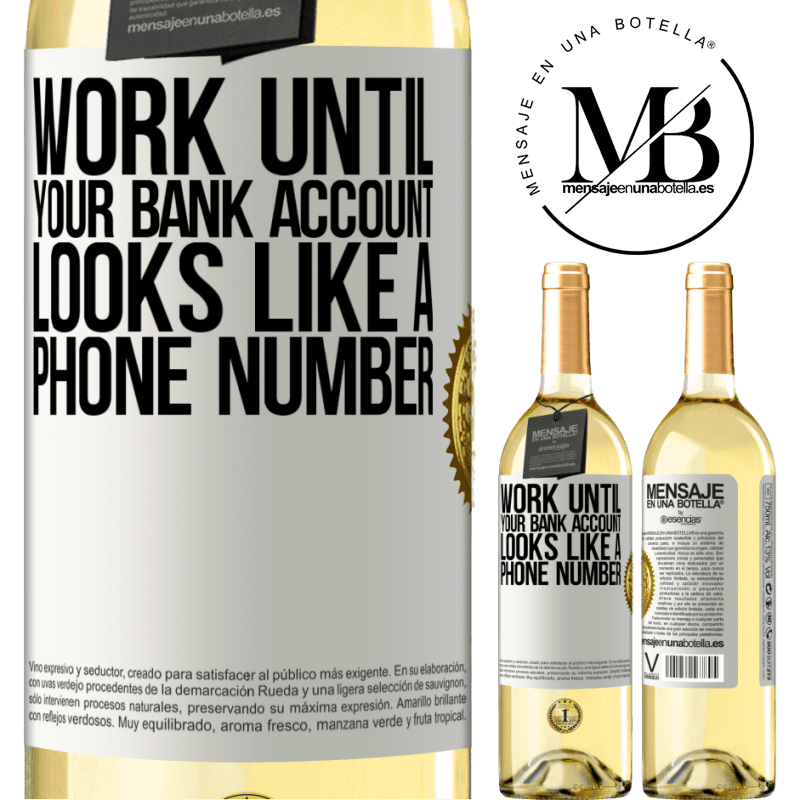 24,95 € Free Shipping   White Wine WHITE Edition Work until your bank account looks like a phone number White Label. Customizable label Young wine Harvest 2020 Verdejo