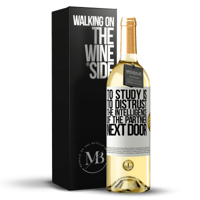 «To study is to distrust the intelligence of the partner next door» WHITE Edition