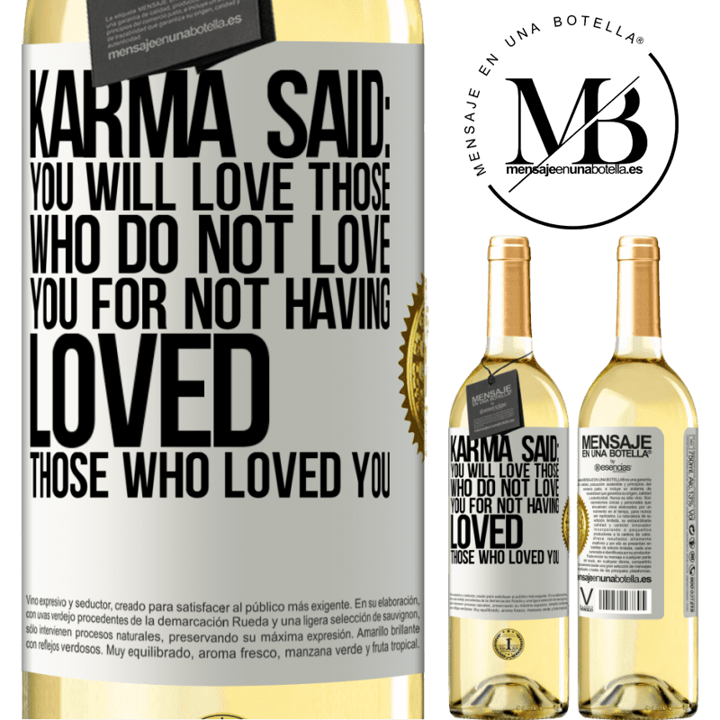 24,95 € Free Shipping | White Wine WHITE Edition Karma said: you will love those who do not love you for not having loved those who loved you White Label. Customizable label Young wine Harvest 2020 Verdejo