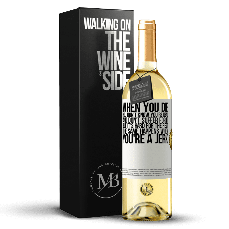 24,95 € Free Shipping | White Wine WHITE Edition When you die, you don't know you're dead and don't suffer for it, but it's hard for the rest. The same happens when you're a White Label. Customizable label Young wine Harvest 2020 Verdejo