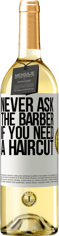 24,95 € Free Shipping   White Wine WHITE Edition Never ask the barber if you need a haircut White Label. Customizable label Young wine Harvest 2020 Verdejo