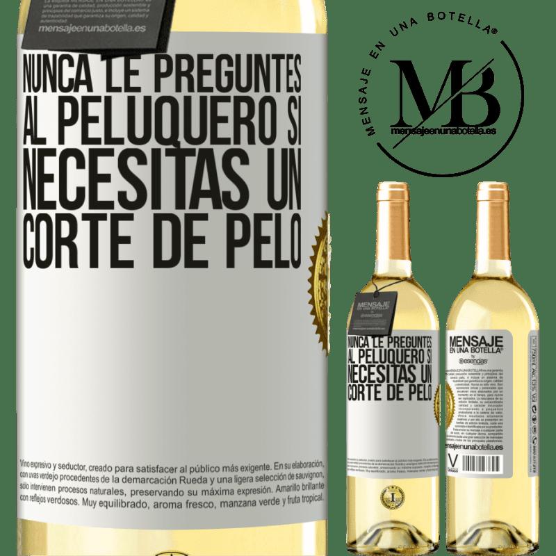 24,95 € Envío gratis   Vino Blanco Edición WHITE Nunca le preguntes al peluquero si necesitas un corte de pelo Etiqueta Blanca. Etiqueta personalizable Vino joven Cosecha 2020 Verdejo