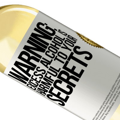Unique & Personal Expressions. «Warning: Excess alcohol is harmful to your secrets» WHITE Edition