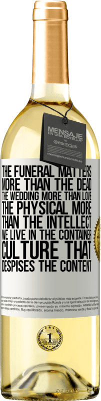 24,95 € Free Shipping | White Wine WHITE Edition The funeral matters more than the dead, the wedding more than love, the physical more than the intellect. We live in the White Label. Customizable label Young wine Harvest 2020 Verdejo