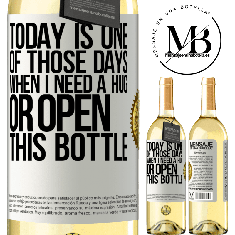 24,95 € Free Shipping | White Wine WHITE Edition Today is one of those days when I need a hug, or open this bottle White Label. Customizable label Young wine Harvest 2020 Verdejo
