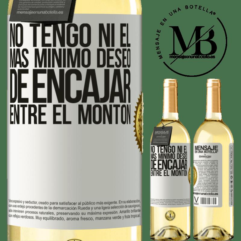 24,95 € Envío gratis | Vino Blanco Edición WHITE No tengo ni el más mínimo deseo de encajar entre el montón Etiqueta Blanca. Etiqueta personalizable Vino joven Cosecha 2020 Verdejo