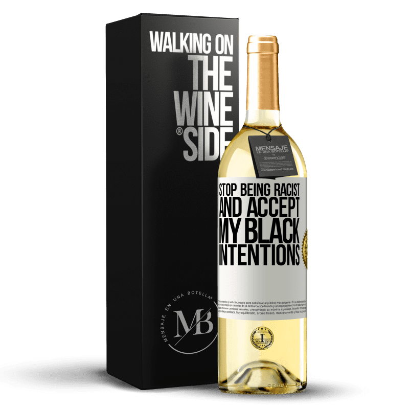 24,95 € Free Shipping | White Wine WHITE Edition Stop being racist and accept my black intentions White Label. Customizable label Young wine Harvest 2020 Verdejo