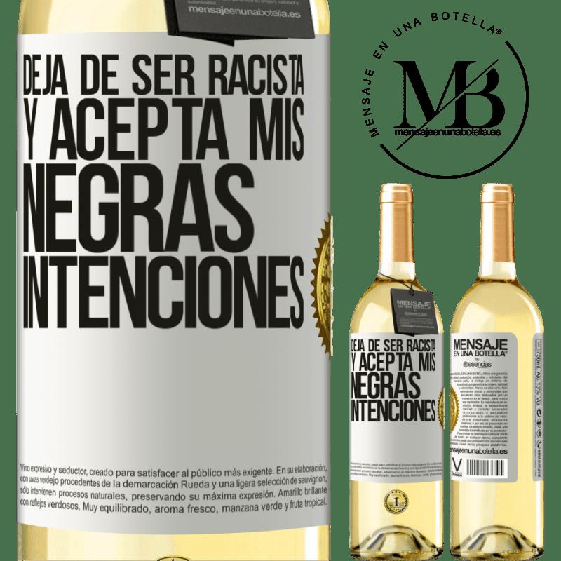 24,95 € Envío gratis | Vino Blanco Edición WHITE Deja de ser racista y acepta mis negras intenciones Etiqueta Blanca. Etiqueta personalizable Vino joven Cosecha 2020 Verdejo