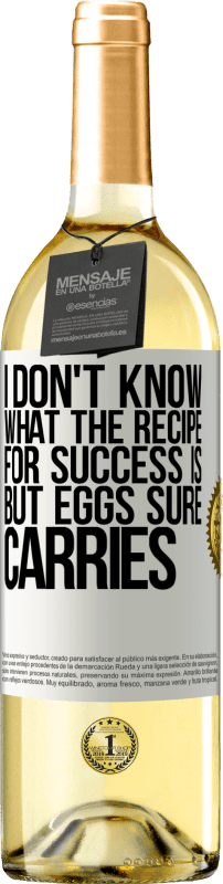 24,95 € Free Shipping | White Wine WHITE Edition I don't know what the recipe for success is. But eggs sure carries White Label. Customizable label Young wine Harvest 2020 Verdejo