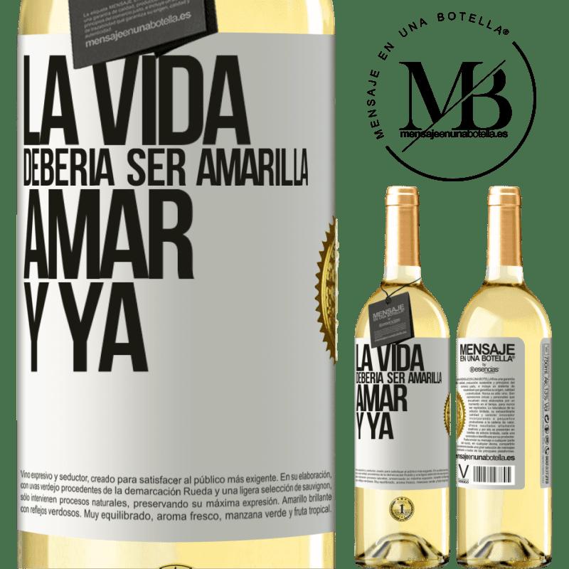 24,95 € Envío gratis | Vino Blanco Edición WHITE La vida debería ser amarilla. Amar y ya Etiqueta Blanca. Etiqueta personalizable Vino joven Cosecha 2020 Verdejo