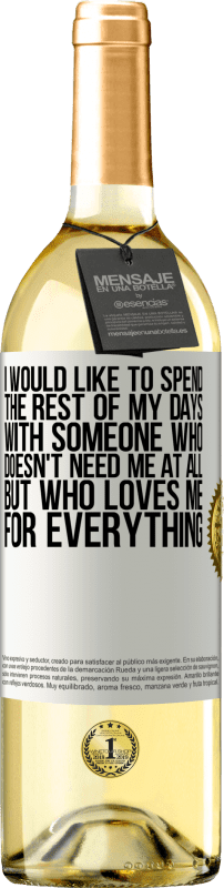 24,95 € Free Shipping   White Wine WHITE Edition I would like to spend the rest of my days with someone who doesn't need me at all, but who loves me for everything White Label. Customizable label Young wine Harvest 2020 Verdejo