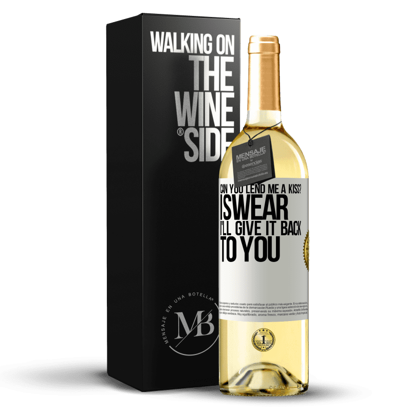 24,95 € Free Shipping   White Wine WHITE Edition can you lend me a kiss? I swear I'll give it back to you White Label. Customizable label Young wine Harvest 2020 Verdejo