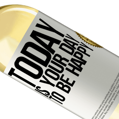 Unique & Personal Expressions. «Today is your day to be happy» WHITE Edition