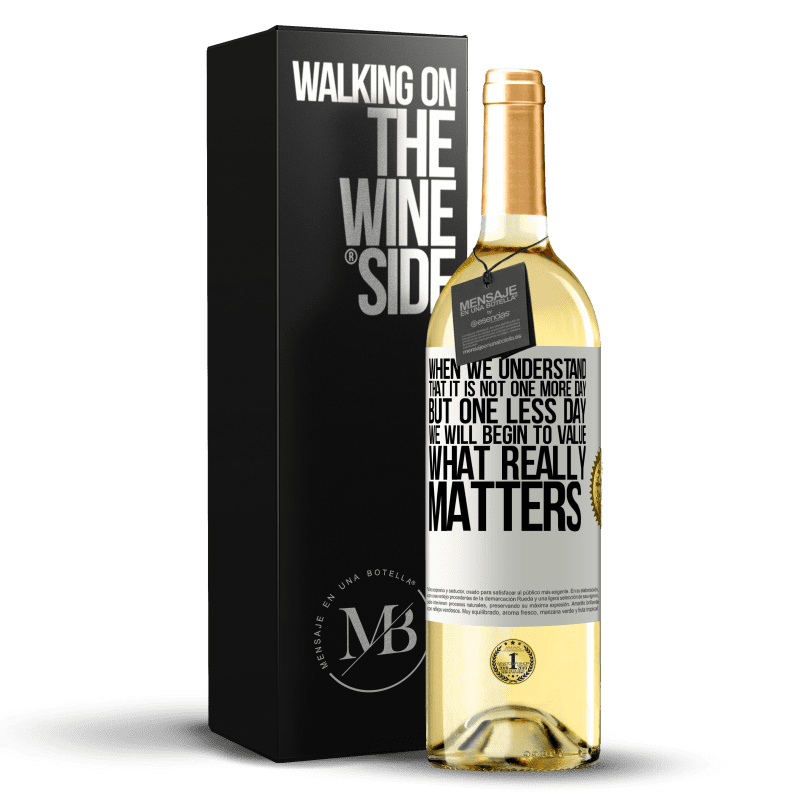 24,95 € Free Shipping | White Wine WHITE Edition When we understand that it is not one more day but one less day, we will begin to value what really matters White Label. Customizable label Young wine Harvest 2020 Verdejo
