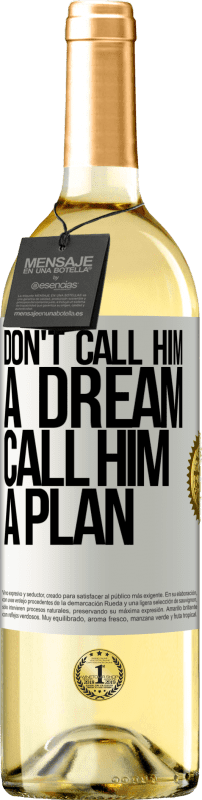 24,95 € Free Shipping | White Wine WHITE Edition Don't call him a dream, call him a plan White Label. Customizable label Young wine Harvest 2020 Verdejo