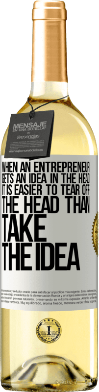 24,95 € Free Shipping | White Wine WHITE Edition When an entrepreneur gets an idea in the head, it is easier to tear off the head than take the idea White Label. Customizable label Young wine Harvest 2020 Verdejo