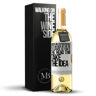 «When an entrepreneur gets an idea in the head, it is easier to tear off the head than take the idea» WHITE Edition