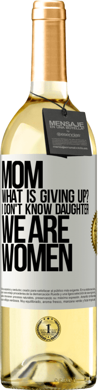 24,95 € Free Shipping | White Wine WHITE Edition Mom, what is giving up? I don't know daughter, we are women White Label. Customizable label Young wine Harvest 2020 Verdejo