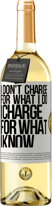 24,95 € Free Shipping | White Wine WHITE Edition I don't charge for what I do, I charge for what I know White Label. Customizable label Young wine Harvest 2020 Verdejo