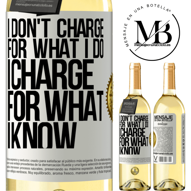 24,95 € Free Shipping   White Wine WHITE Edition I don't charge for what I do, I charge for what I know White Label. Customizable label Young wine Harvest 2020 Verdejo