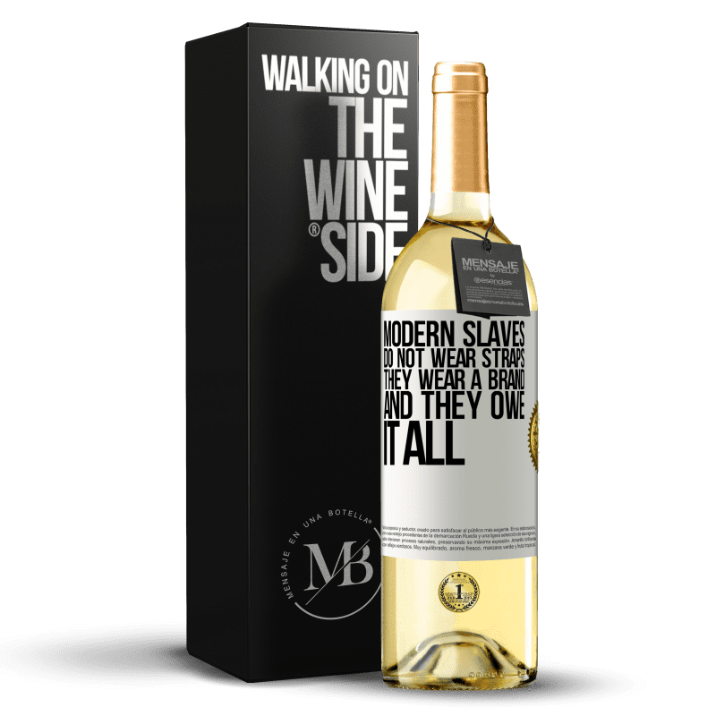 24,95 € Free Shipping   White Wine WHITE Edition Modern slaves do not wear straps. They wear a brand and they owe it all White Label. Customizable label Young wine Harvest 2020 Verdejo