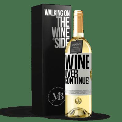 «Wine over. Continue?» WHITE Edition