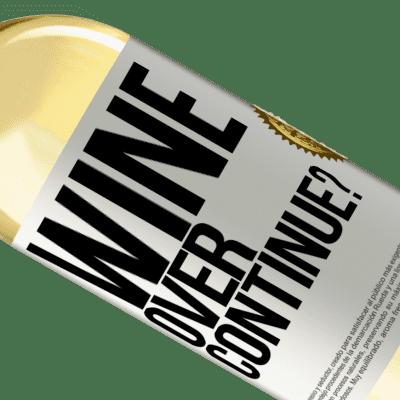 Unique & Personal Expressions. «Wine over. Continue?» WHITE Edition