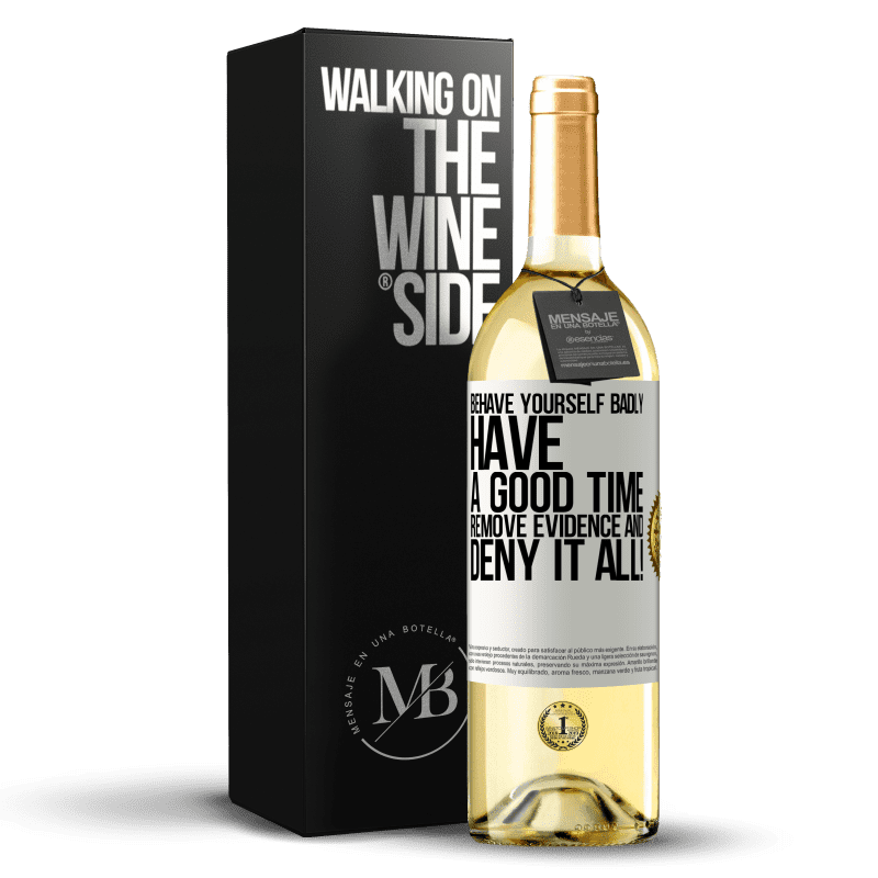 24,95 € Free Shipping | White Wine WHITE Edition Behave yourself badly. Have a good time. Remove evidence and ... Deny it all! White Label. Customizable label Young wine Harvest 2020 Verdejo