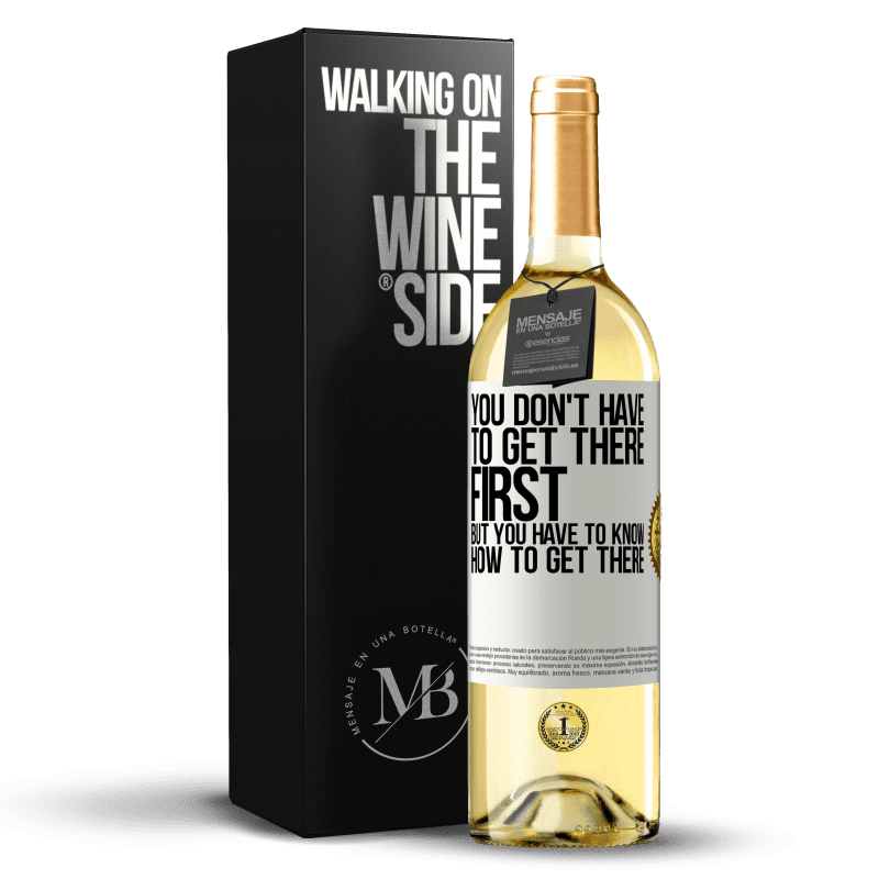 24,95 € Free Shipping | White Wine WHITE Edition You don't have to get there first, but you have to know how to get there White Label. Customizable label Young wine Harvest 2020 Verdejo