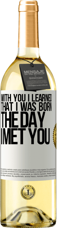 24,95 € Free Shipping   White Wine WHITE Edition With you I learned that I was born the day I met you White Label. Customizable label Young wine Harvest 2020 Verdejo