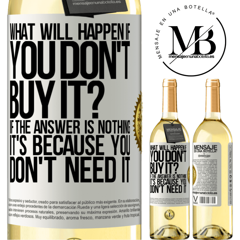 24,95 € Free Shipping | White Wine WHITE Edition what will happen if you don't buy it? If the answer is nothing, it's because you don't need it White Label. Customizable label Young wine Harvest 2020 Verdejo