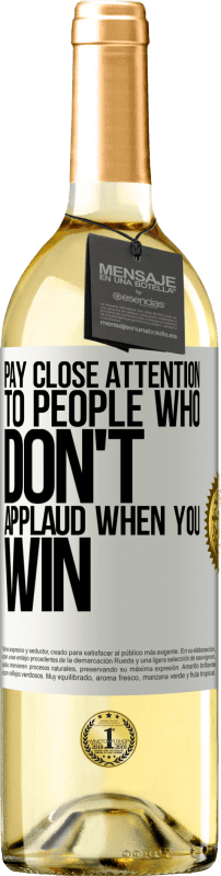 «Pay close attention to people who don't applaud when you win» WHITE Edition