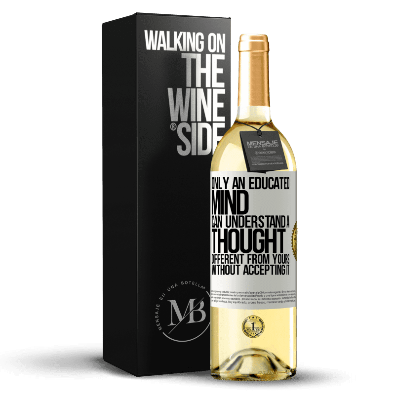 24,95 € Free Shipping | White Wine WHITE Edition Only an educated mind can understand a thought different from yours without accepting it White Label. Customizable label Young wine Harvest 2020 Verdejo